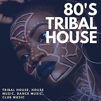 80's Tribal House (Tribal House, House Music, Dance Music, Club Music)