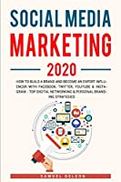 Social Media Marketing 2020: How To Build A Brand And Become An Expert Influencer With Facebook, Twitter, Youtube & Instagram - Top Digital Networking & Personal Branding Strategies
