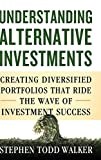 Understanding Alternative Investments: Creating Diversified Portfolios that Ride the Wave of Investment Success