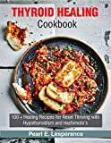 THYROID HEALING COOKBOOK: 100+ HEALING RECIPES FOR RESET THRIVING WITH HYPOTHYROIDISM AND HASHIMOTO'S