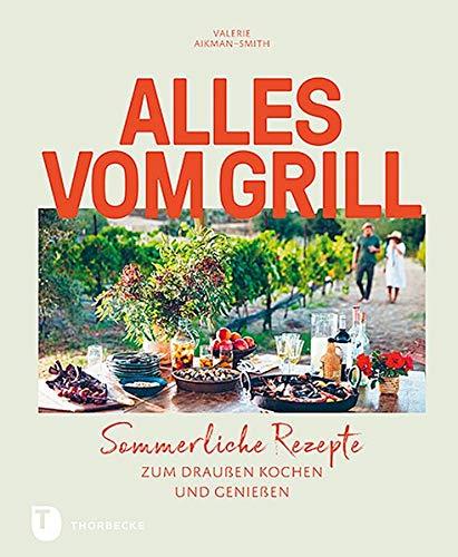 Alles vom Grill: Sommerliche Rezepte zum draußen Kochen und Genießen