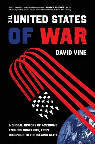 The United States of War: A Global History of America's Endless Conflicts, from Columbus to the Islamic State (California Series in Public Anthropology Book 48) (English Edition)