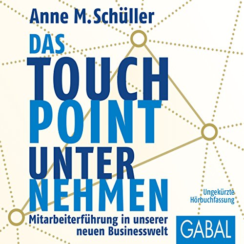 Das Touchpoint-Unternehmen     Mitarbeiterführung in unserer neuen Businesswelt              By:                                                                                                                                 Anne M. Schüller                               Narrated by:                                                                                                                                 Sabine Godec,                                                                                        Gilles Karolyi                      Length: 11 hrs and 34 mins     Not rated yet     Overall 0.0
