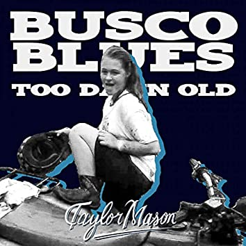 Busco Blues (Too Damn Old)