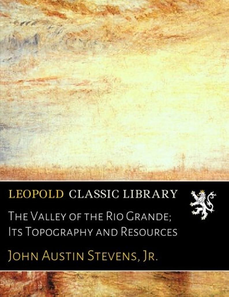領事館古い内なるThe Valley of the Rio Grande; Its Topography and Resources