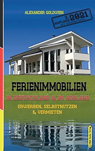 Ferienimmobilien in Deutschland & im Ausland: Erwerben, Selbstnutzen & Vermieten (3. Auflage 2021)