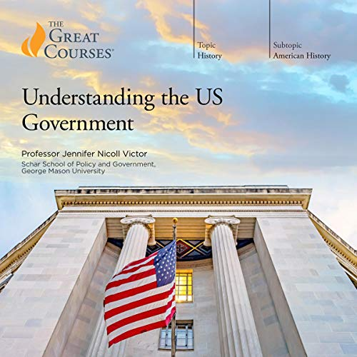 Understanding the US Government Audiobook By Jennifer Nicoll Victor,                                                                                        The Great Courses cover art