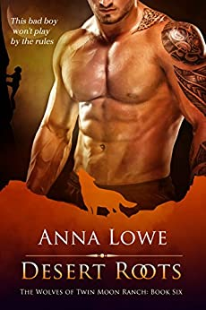 Desert Roots (The Wolves of Twin Moon Ranch Book 6) by [Anna Lowe]