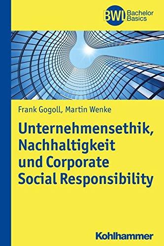 Unternehmensethik, Nachhaltigkeit und Corporate Social Responsibility: Instrumente zur systematischen Einführung eines Verantwortungsmanagements in ... in Unternehmen (BWL Bachelor Basics)