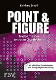Point & Figure: Traden mit der zeitlosen Charttechnik - Reinhard Scholl