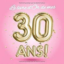 Le livre d'Or de mes 30 ans: Décoration pour le 30ème anniversaire - 30 ans - Déco & Cadeau pour femme, sœur ou meilleure ...