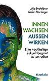 Innen wachsen – außen wirken: Eine nachhaltige Zukunft beginnt in uns selbst (German Edition)