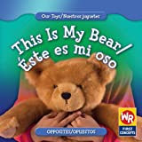 This Is My Bear/ Este Es Mi Oso (Our Toys/ Nuestros Juguetes) (English and Spanish Edition)