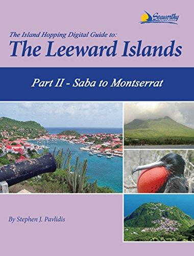 The Island Hopping Digital Guide To The Leeward Islands - Part II - Saba to Montserrat: Including Saba, St. Eustatia (Statia), St. Christopher (St Kitts), ... of Redonda, and Montserrat (English Edition)