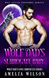 Wolf Dad's Surrogate Baby: Wolf Shifter Paranormal Romance (Wolf Dad's Love Chronicles Series Book 2)