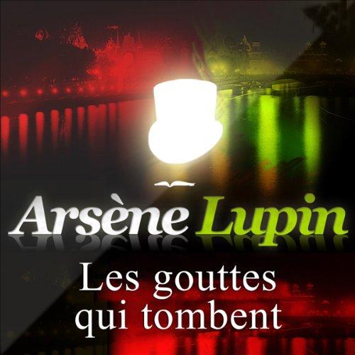 Les gouttes qui tombent     Arsène Lupin 31              De :                                                                                                                                 Maurice Leblanc                               Lu par :                                                                                                                                 Philippe Colin                      Durée : 54 min     Pas de notations     Global 0,0