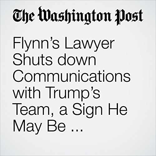 Flynn's Lawyer Shuts down Communications with Trump's Team, a Sign He May Be Cooperating with Mueller Probe copertina
