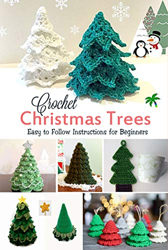 Amazon Com Crochet Christmas Trees Easy To Follow Instructions For Beginners Gift Ideas For Christmas Ebook Howe Wendy Kindle Store