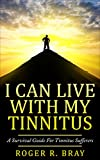 I Can Live With My Tinnitus: A Survival Guide For Tinnitus Sufferers