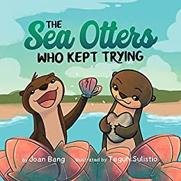 The Sea Otters Who Kept Trying by [Joan Bang, Teguh Sulistio]