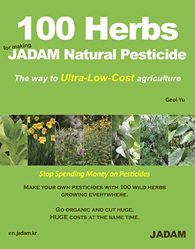 100 Herbs For Making JADAM Natural Pesticide: The way to Ultra-Low-Cost agriculture