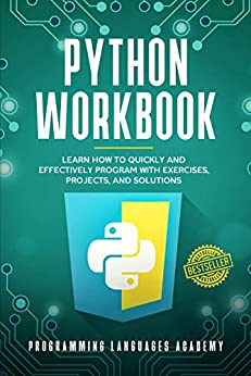 Python Workbook: Learn How to Quickly and Effectively Program with Exercises, Projects, and Solutions by [PROGRAMMING  LANGUAGES ACADEMY]