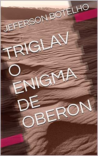 TRIGLAV O ENIGMA DE OBERON (Portuguese Edition)
