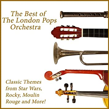 The Best of the London Pops Orchestra: Classic Themes from Star Wars, Rocky, Moulin Rouge and More!