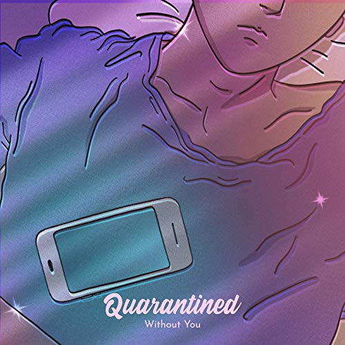 Quarantined Without You