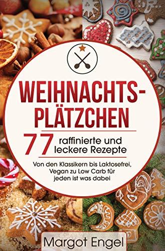 Weihnachtsplätzchen: 77 raffinierte und leckere Rezepte - Von den Klassikern bis Laktosefrei, Vegan zu Low Carb für jeden ist was dabei