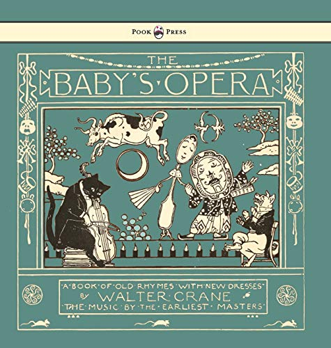 The Baby's Opera - A Book of Old Rhymes with New Dresses - Illustrated by...
