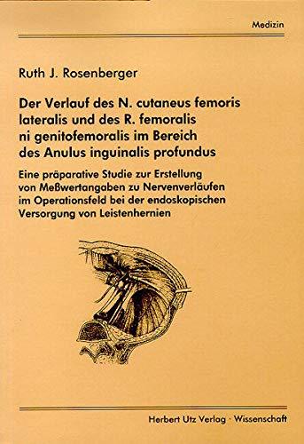 Der Verlauf des N. cutaneus femoris lateralis und des R. femoralis ni genitofemoralis im Bereich des Anulus inguinalis profundus Eine präparative ... Versorgung von Leistenhernien (Medizin)