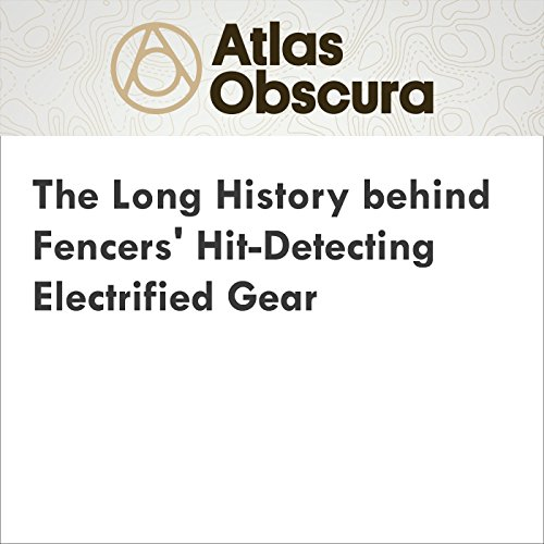 The Long History Behind Fencers' Hit-Detecting Electrified Gear audiobook cover art