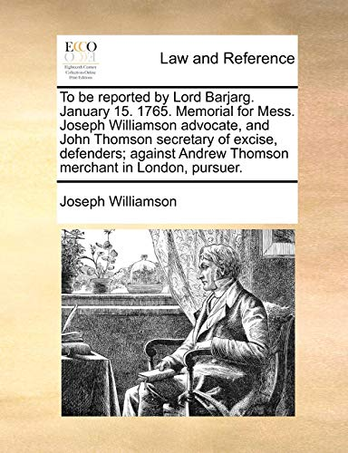 To Be Reported by Lord Barjarg. January 15. 1765. Memorial for Mess. Joseph Williamson Advocate, and John Thomson Secretary of Excise, Defenders; Against Andrew Thomson Merchant in London, Pursuer.