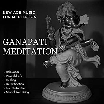 Ganapati Meditation (New Age Music For Meditation, Relaxation, Peaceful Life, Healing, Detoxification, Soul Restoration, Mental Well Being)