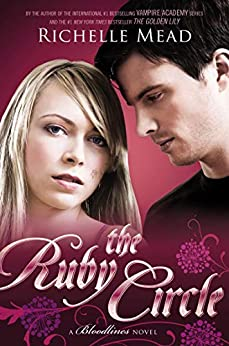 The Ruby Circle: Bloodlines Book 6 (The Bloodlines Series) by [Richelle Mead]