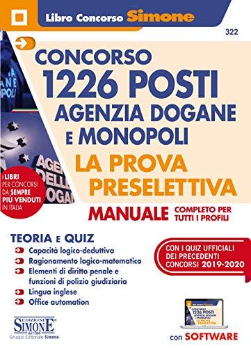 Concorso 1226 Posti Agenzia Dogane E MONOPOLI - La Prova Preselettiva - Manuale Completo Per Tutti I Profili - Con software Per La simulazione della Prova d'esame