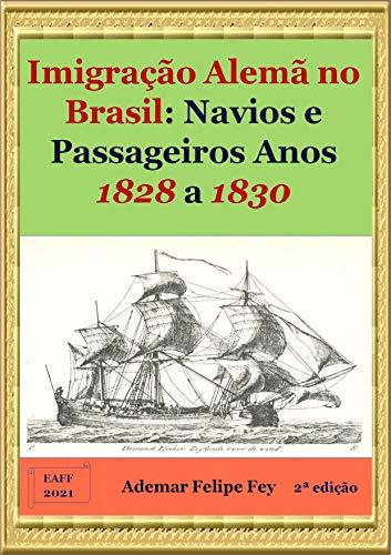 Imigração Alemã no Brasil: Navios e Passageiros Anos 1828 a 1830 (Portuguese Edition)