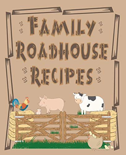 Family Roadhouse Recipes: A Blank Recipe Book To Write In: Organize All Your Favorite Recipes From The Oven To The Grill In Your Own Custom Cookbook