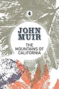 The Mountains of California: An enthusiastic nature diary from the founder of national parks (John Muir: The Eight Wilderness-Discovery Books)