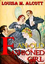 An Old-Fashioned Girl by Louisa May Alcott : with classic drawing picture (Illustrated)