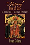 The Maternal Face of God?: Explorations in Catholic Sophiology - Istvan Cselenyi