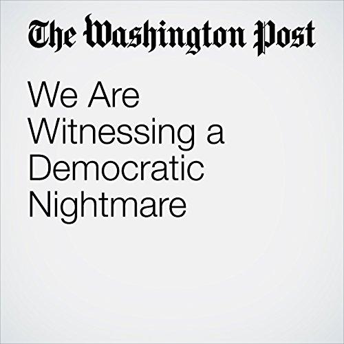We Are Witnessing a Democratic Nightmare copertina