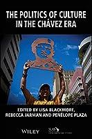 The Politics of Culture in the Chávez Era (Bulletin of Latin American Research Book Series)