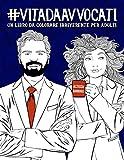 Vita da Avvocati: Un libro da colorare irriverente per adulti: Un libro antistress per avvocati, avvocatesse e studenti di Giurisprudenza