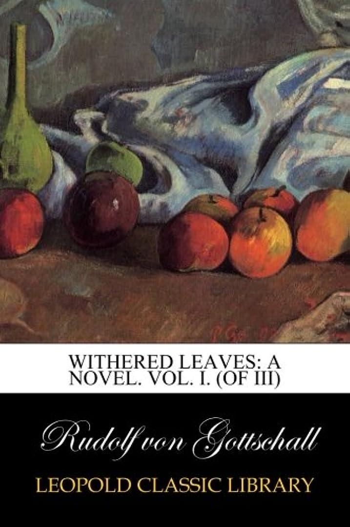 パントリーエッセンスフレアWithered Leaves: A Novel. Vol. I. (of III)