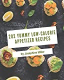 202 Yummy Low-Calorie Appetizer Recipes: Making More Memories in your Kitchen with Yummy Low-Calorie...