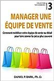 Manager une équipe de vente: Comment mobiliser votre équipe de vente au détail pour faire sonner la caisse plus souvent (Collection Top Commerce t. 3)