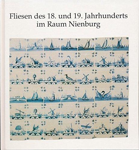 Fliesen des 18. und 19. Jahrhunderts im Raum Nienburg /Weser: Aus dem Bestand des Museums Nienburg /Weser