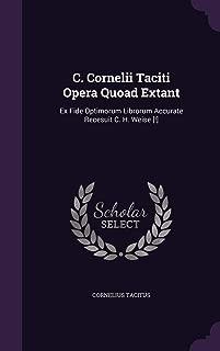 C. Cornelii Taciti Opera Quoad Extant: Ex Fide Optimorum Librorum Accurate Recesuit C. H. Weise [!]
